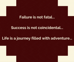 failure-is-not-fatal-success-is-not-coincidental-life-is-a-journey-filled-with-adventure
